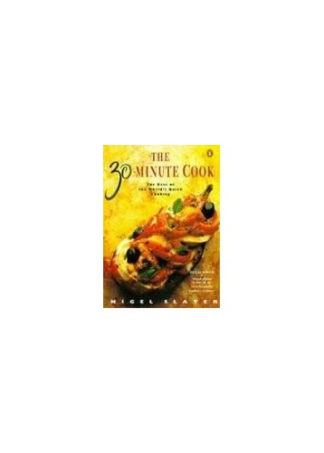 The 30-Minute Cook: The Best of the World's Quick Cooking (Penguin cookery books) By Nigel Slater