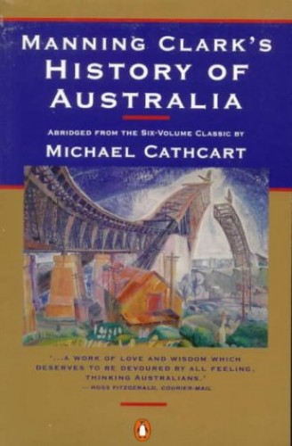 Manning Clark's History Of Australia By Manning Clark