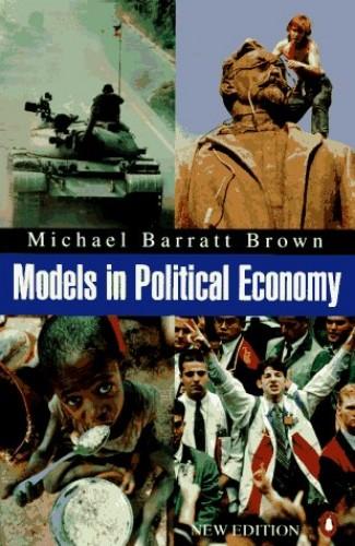 Models in Political Economy By Michael Barratt Brown