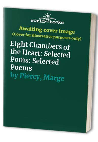 Eight Chambers of the Heart By Marge Piercy
