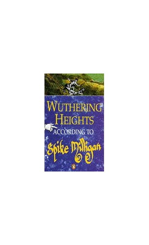 Wuthering Heights According to Spike Milligan By Spike Milligan