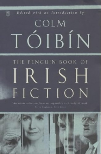 The Penguin Book of Irish Fiction By Edited by Colm Toibin