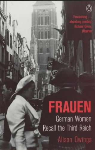 Frauen: German Women Recall the Third Reich (Penguin history) By Alison Owings