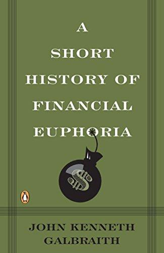 A Short History of Financial Euphoria By John Kenneth Galbraith