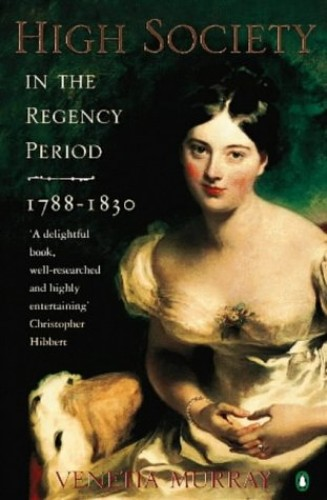 High Society In The Regency Period: 1788-1830 By Venetia Murray