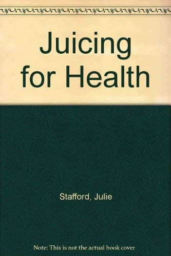 Juicing for Health By Julie Stafford