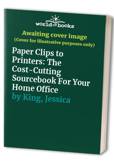 Paper Clips to Printers By Jessica King