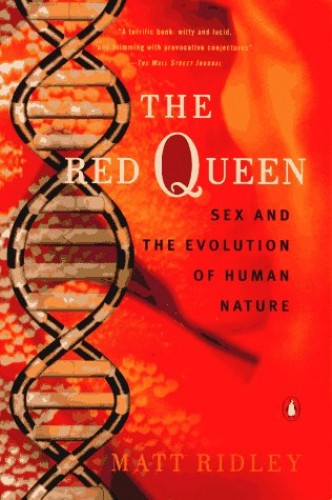 The Red Queen: Sex And the Evolution of Human Nature By Matt Ridley