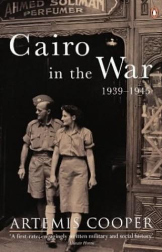 Cairo in the War, 1939-1945 By Artemis Cooper