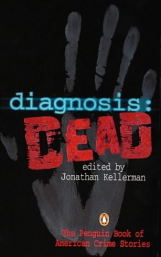 Diagnosis: Dead:The Mystery Writers of American Anthology (The MWA anthology series) By Edited by Jonathan Kellerman