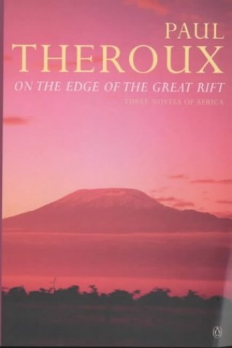 On the Edge of the Great Rift By Paul Theroux
