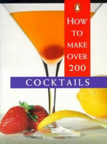 How to Make over 200 Cocktails by Margaret Barca