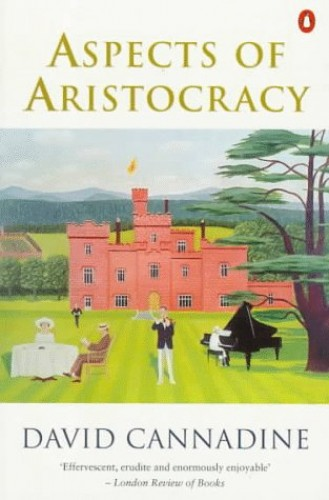 Aspects of Aristocracy By Mr David Cannadine