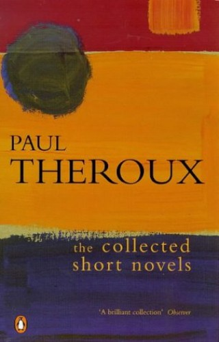 The Collected Short Novels By Paul Theroux