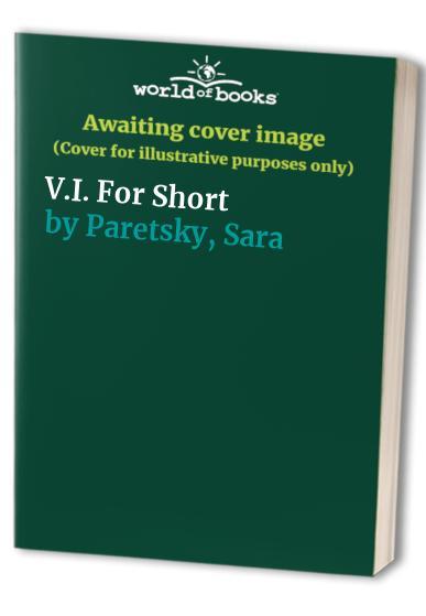 V.I. for Short By Sara Paretsky