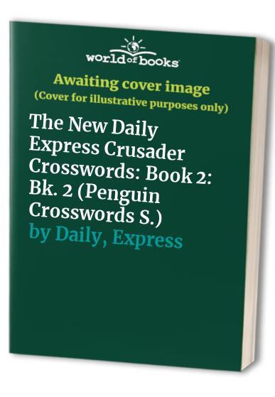 The New Daily Express Crusader Crosswords: Book 2: Bk. 2 (Penguin Crosswords S.)