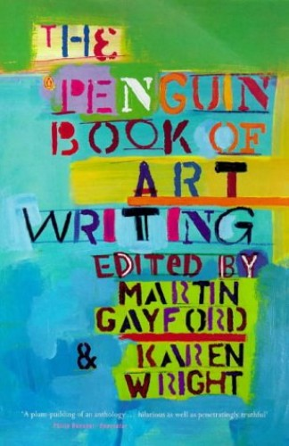 The Penguin Book of Art Writing By Edited by Karen Wright