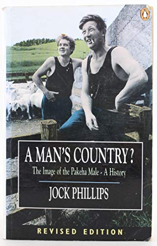Mans Country?: The Image of the Pakeha Male: a History by JOCK PHILLIPS
