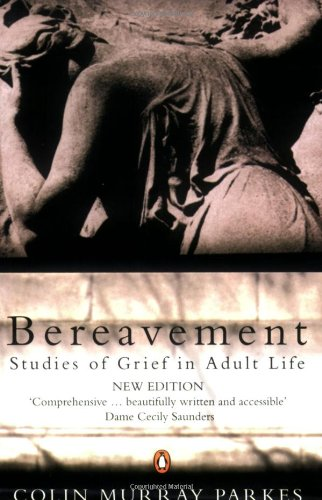 Bereavement: Studies of Grief in Adult Life by Colin Murray Parkes