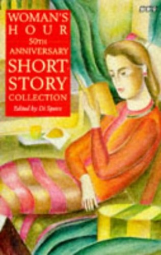 """Woman's Hour"" 50th Anniversary Short Story Collection By Edited by Di Speirs"