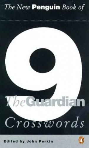 The New Penguin Book of the Guardian Crosswords 9: Bk. 9 (Penguin Crosswords) Volume editor John Perkin