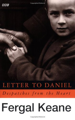 Letter to Daniel: Despatches from the Heart (BBC) By Fergal Keane