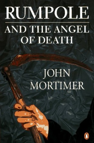 Rumpole and the Angel of Death:Rumpole and the Model Prisoner; Rumpole and the Way through the By Sir John Mortimer