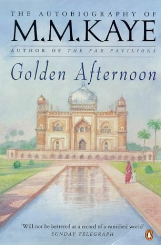 Golden Afternoon (Autobiography Part 2) By M. M. Kaye