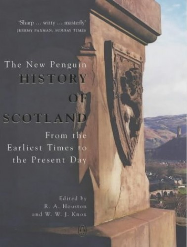 The New Penguin History of Scotland: From the Earliest Times to the Present Day By Edited by R. A. Houston