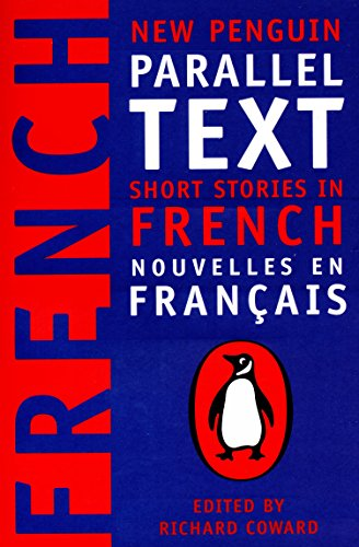 French short stories: Nouvelles Francaises (New Penguin Parallel Text Series): Short Stories in French Edited by Richard Coward