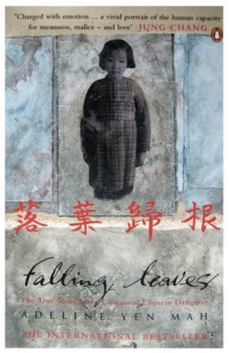 Falling Leaves Return to Their Roots: The True Story of an Unwanted Chinese Daughter by Adeline Yen Mah