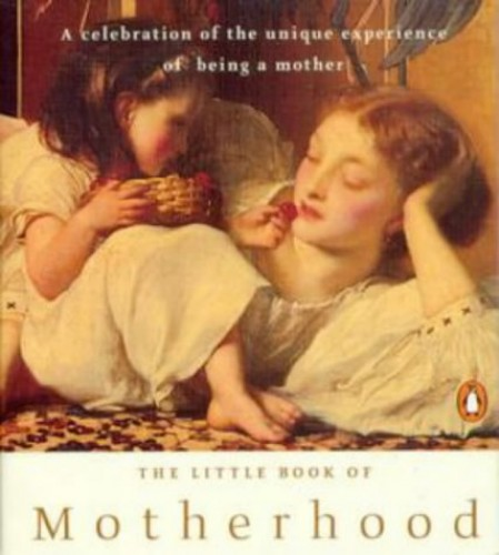 The Little Book of Motherhood By Various