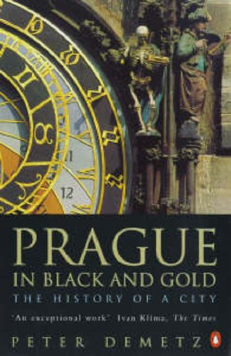 Prague in Black and Gold: The History of a City By Peter Demetz