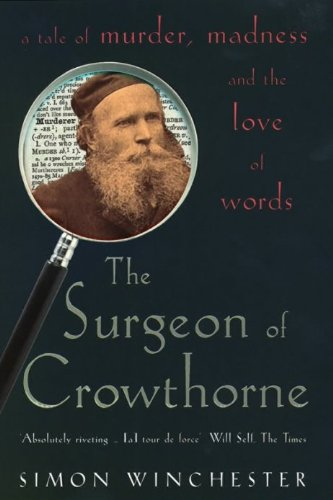 The Surgeon of Crowthorne: A Tale of Murder, Madness and the Oxford English Dictionary By Simon Winchester