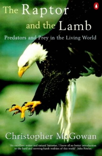 The Raptor And the Lamb: Predators And Prey in the Living World (Allen Lane Science) By Christopher McGowan