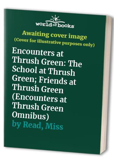 "Encounters at Thrush Green Omnibus: ""The School at Thrush Green"",""Friends at Thrush Green"" by Miss Read"