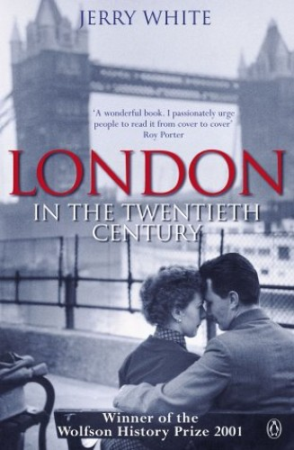 London in the Twentieth Century By Jerry White