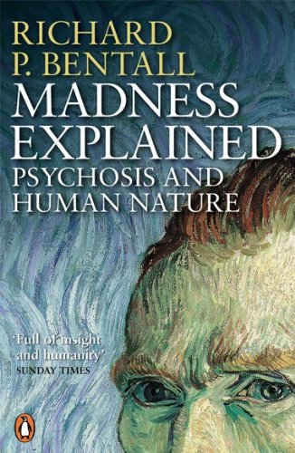 Madness Explained: Psychosis and Human Nature By Richard P. Bentall