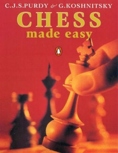 Chess Made Easy: Second Edition By Peter G Koshnitsky