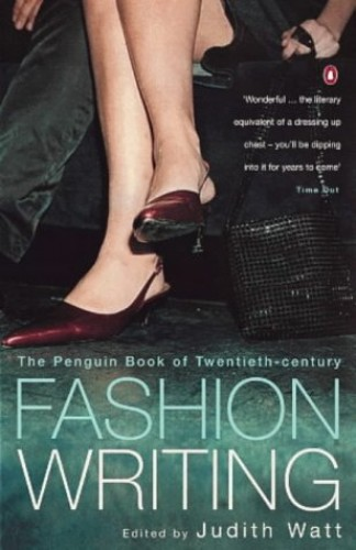 The Penguin Book of Twentieth-Century Fashion Writing By Judith Watt