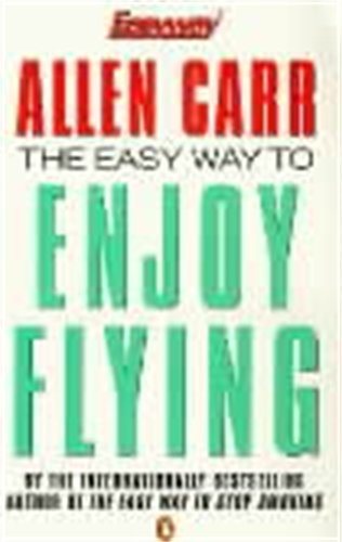 The Easy Way to Enjoy Flying by Allen Carr