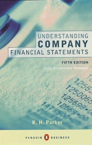 Understanding Company Financial Statements: Fifth Edition (Penguin Business Library) By Edited by R. H. Parker