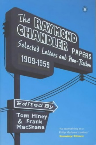 The Raymond Chandler Papers: Selected Letters And Non-Fiction, 199-1959: Selected Letters and Non-fiction 1909-1959 By Raymond Chandler