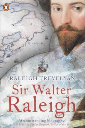 Sir Walter Raleigh By Raleigh Trevelyan