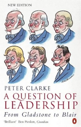 A Question of Leadership: Gladstone to Blair(New Edition): From Gladstone to Blair By Peter Clarke