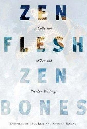 Zen Flesh, Zen Bones: A Collection of Zen and Pre-Zen Writings Compiled by Paul Reps