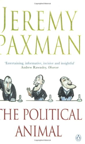 The Political Animal: An Anatomy By Jeremy Paxman