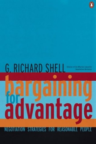 Bargaining for Advantage By G. Richard Shell
