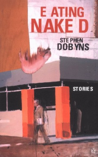 Eating Naked and Other Stories By Stephen Dobyns