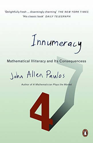 Innumeracy: Mathematical Illiteracy and Its Consequences (Penguin Press Science) By John Allen Paulos